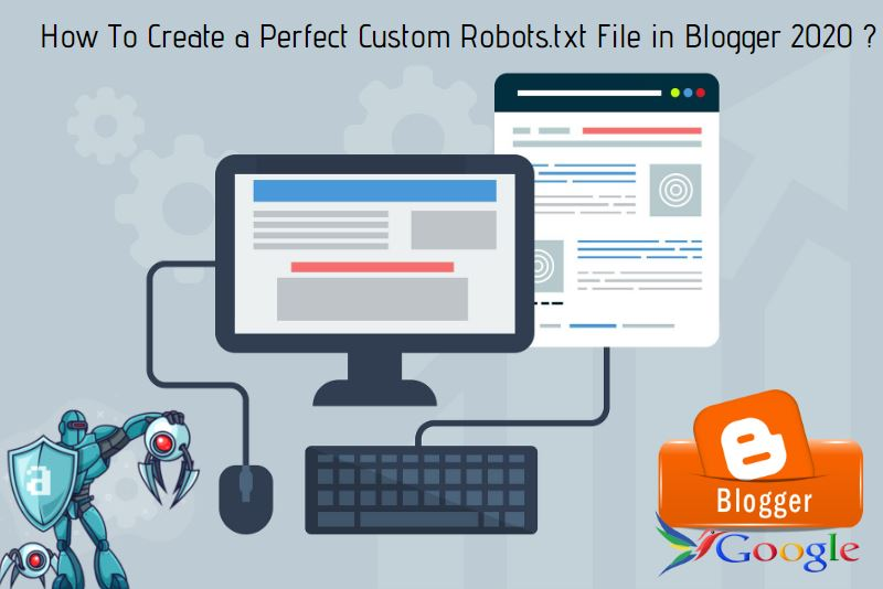 How To Create a Perfect Custom Robots.txt File in Blogger 2020