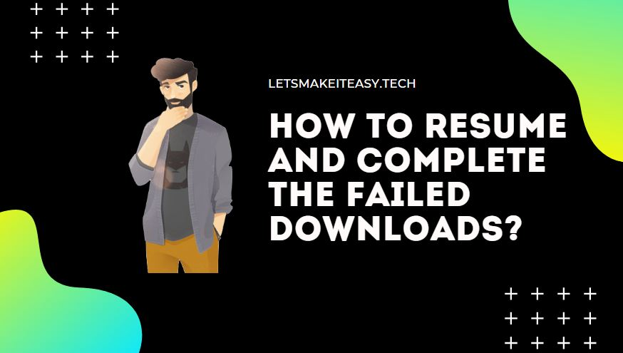How to Resume and Complete the Failed Downloads?