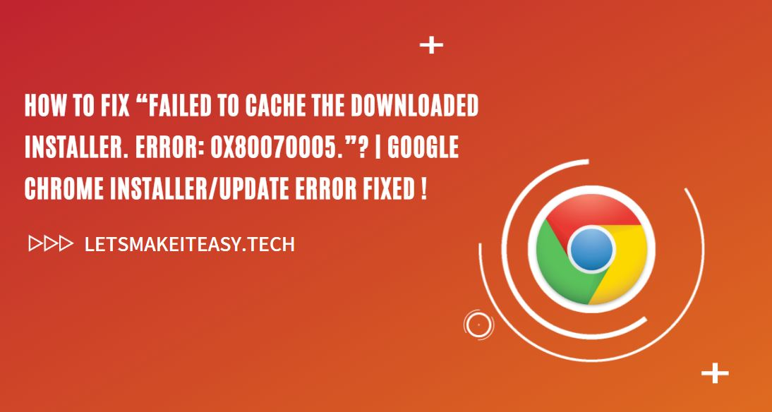 "How to Fix ""Failed to Cache the Downloaded Installer. Error: 0x80070005.""?"