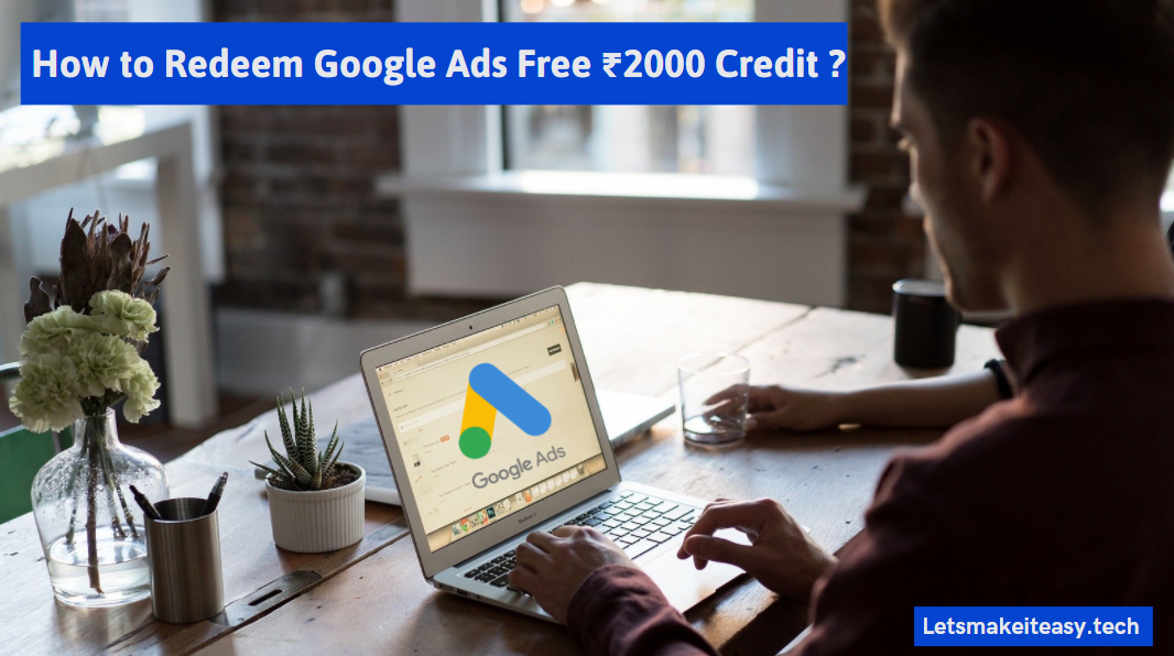 How to Redeem Google Ads Free ₹2000 Credit ?