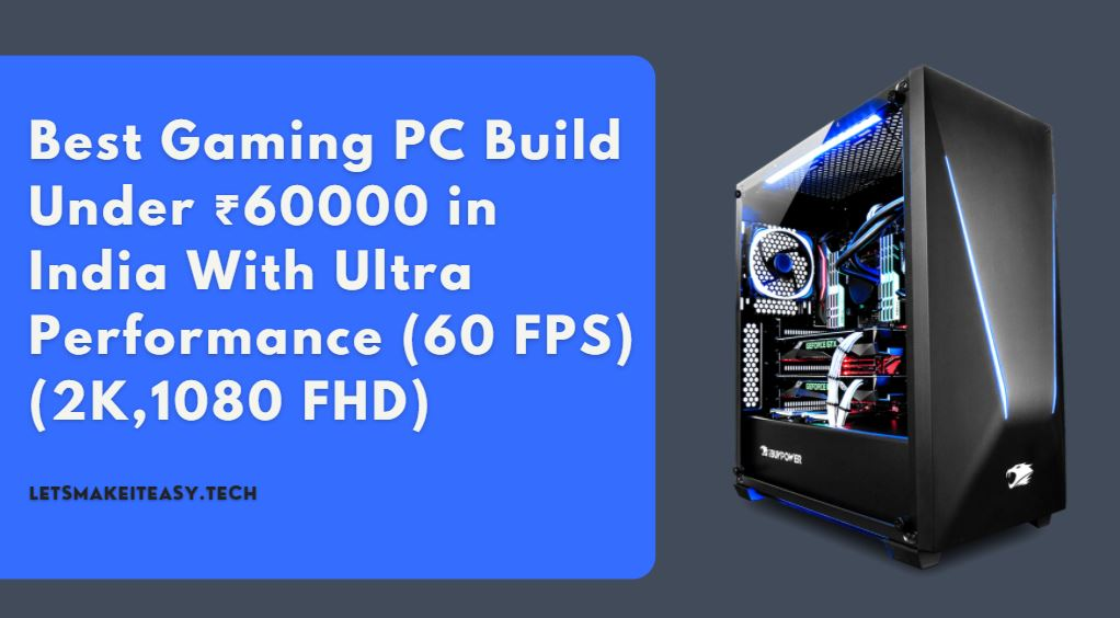 Best Gaming PC Build Under ₹60000 in India With Ultra Performance (60 FPS)(2K,1080 FHD)