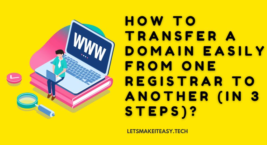 How to Transfer a Domain Easily from One Registrar to Another (In 3 Steps)? | Step-By-Step Domain Transfer Tutorial