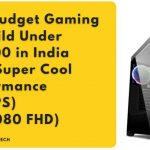 Best Budget Gaming PC Build Under ₹50000 in India With Super Cool Performance (60 FPS) (2K,1080 FHD)