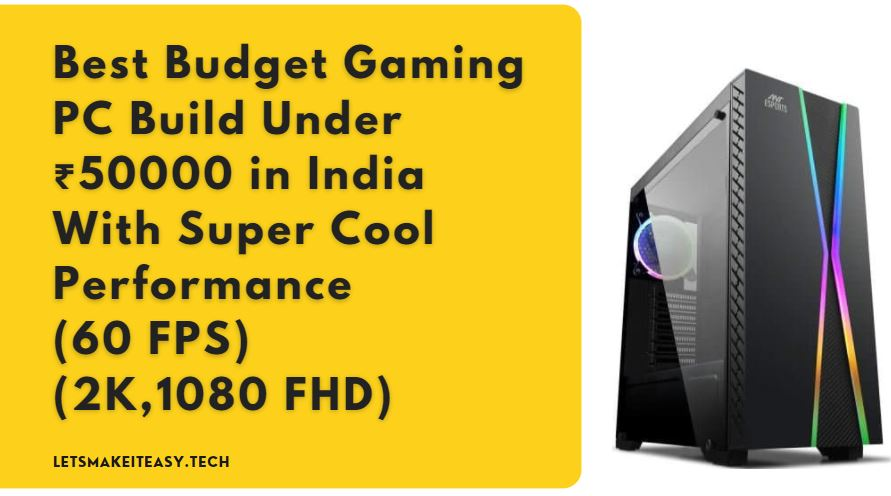Best Budget Gaming PC Build Under ₹50000 in India With Super Cool Performance (60 FPS)(2K,1080 FHD)