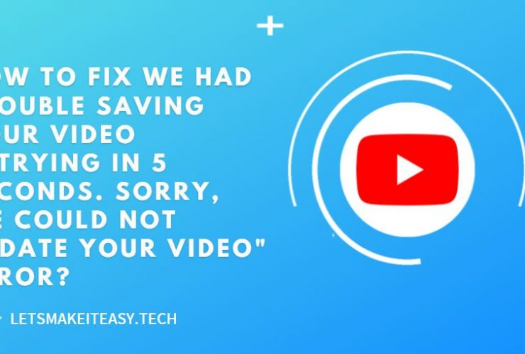 """How to Fix """"We had trouble saving your video retrying in 5 seconds.Sorry, we could not update your video""""Error?"""