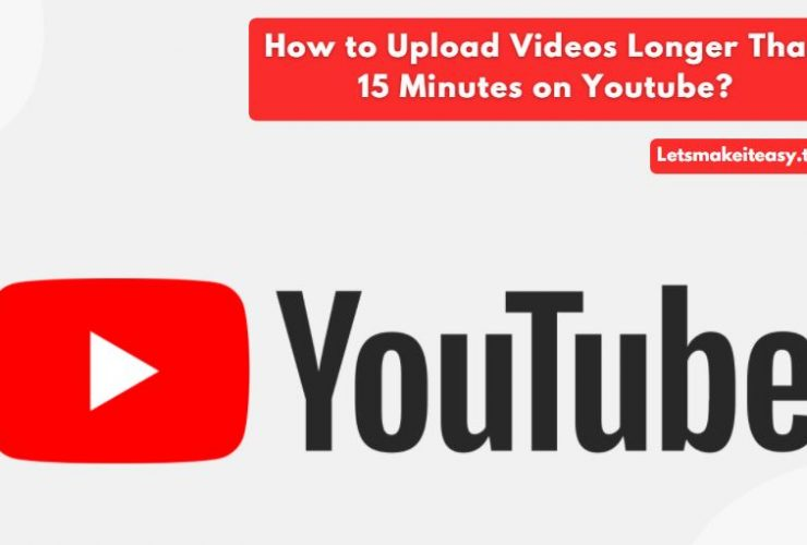 How to Upload Videos Longer Than 15 Minutes on Youtube?
