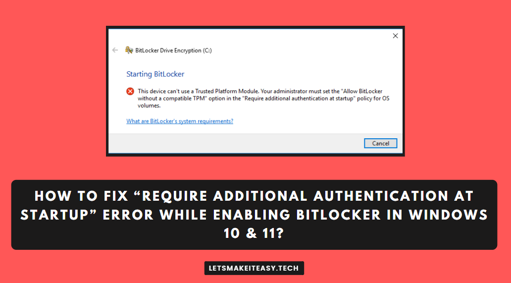 """How to Fix """"Require Additional Authentication at Startup"""" Error While Enabling Bitlocker in Windows 10 & 11?"""